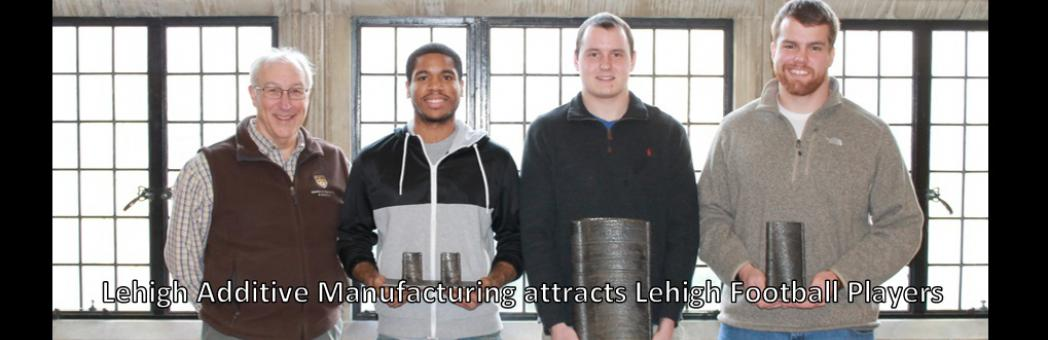 Lehigh Additive Manufacturing attracts Lehigh Football Players