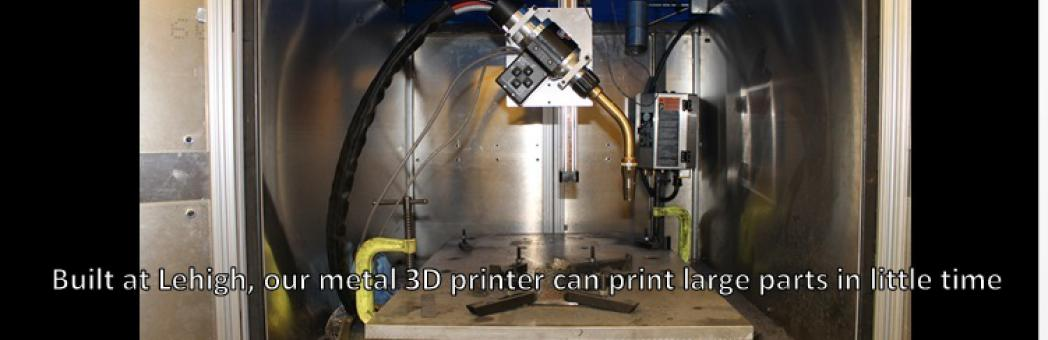 Built at Lehigh, our metal 3D printer can print large parts in little time