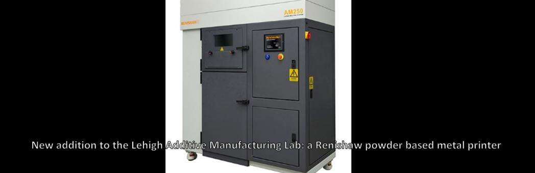New addition to the Lehigh Additive Manufacturing Lab: a Renishaw powder based metal printer